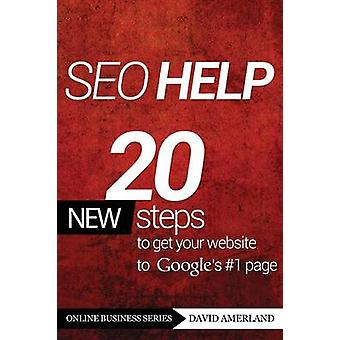 Seo Help 20 New Search Engine Optimization Steps to Get Your Website to Googles 1 Page by Amerland & David