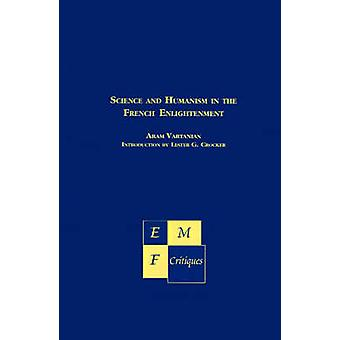 Science and Humanism in the French Enlightenment by Vartanian & Aram