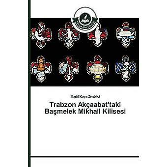 Trabzon Akaabattaki Bamelek Mikhail Kilisesi by Kaya Zenbilci lkgl