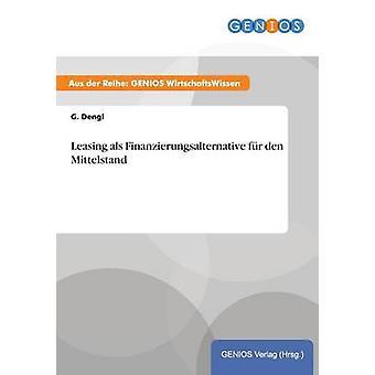 Leasing als Finanzierungsalternative fr den Mittelstand by Dengl & G.