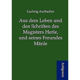 Aus dem Leben und den Schriften des Magisters Herle und seines Freundes Mnle by Aurbacher & Ludwig