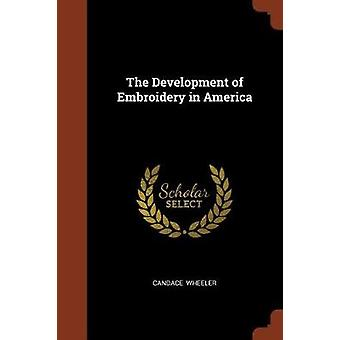 The Development of Embroidery in America by Wheeler & Candace