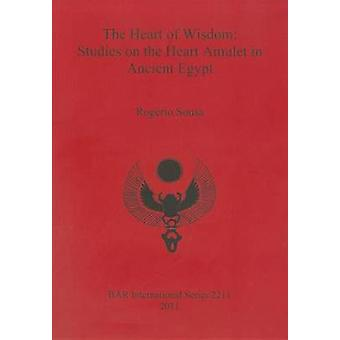 The Heart of Wisdom Studies on the Heart Amulet in Ancient Egypt by Sousa & Rogrio