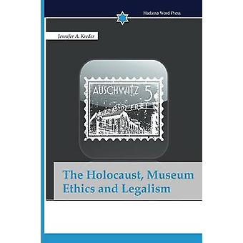 The Holocaust Museum Ethics and Legalism by Kreder Jennifer A.