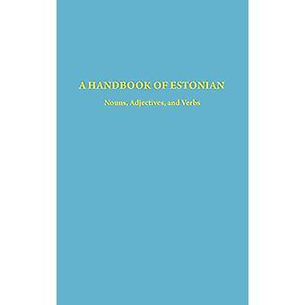 A Handbook of Estonian - Nouns - Adjectives - and Verbs by Harri Murk