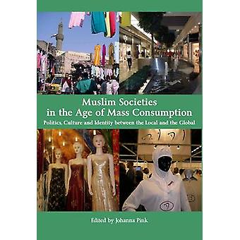 Muslim Societies in the Age of Mass Consumption - Politics - Culture a