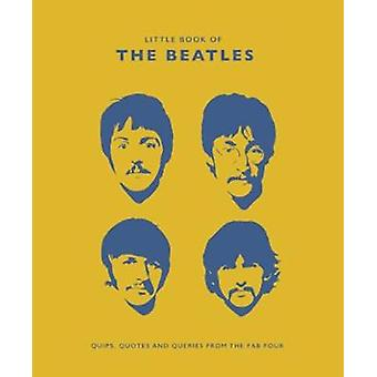 The Little Book of the Beatles - Quips and Quotes from the Fab Four by