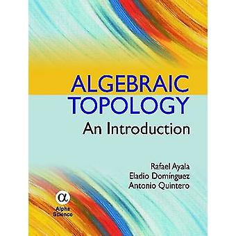 Algebraic Topology - An Introduction by Rafael Ayala - 9781842657362 B