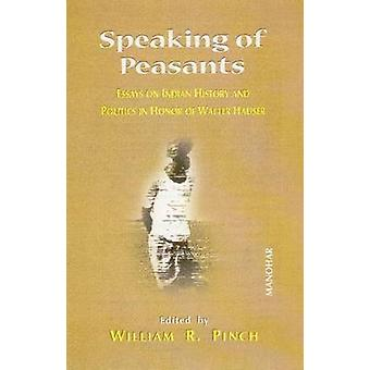 Speaking of Peasants - Essays on Indian History and Politics in Honor