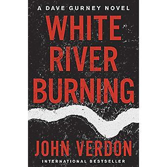 White River Burning - A Dave Gurney Novel - Book 6 by John Verdon - 978