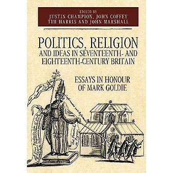 Politics - Religion and Ideas in Seventeenth- and - Essays in Honour