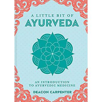 Little Bit of Ayurveda - A - An Introduction to Ayurvedic Medicine by