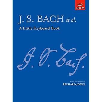 A Little Keyboard Book by By composer Johann Sebastian Bach & Edited by Richard Jones