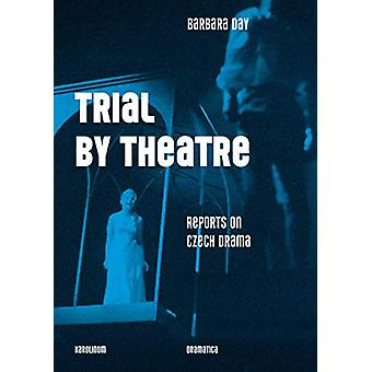 Trial by Theatre - Reports on Czech Drama by Barbara Day - 97880246395