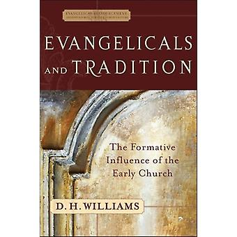 Evangelicals and Tradition  The Formative Influence of the Early Church by D H Williams