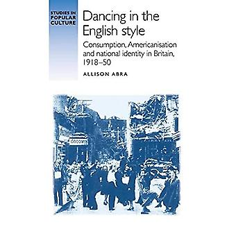 Dancing in the English Style: Consumption, Americanisation and National� Identity in Britain, 1918-50 (Studies in Popular� Culture)