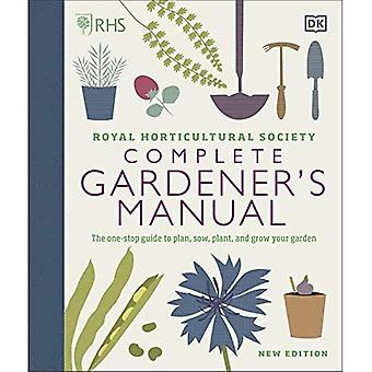 RHS Complete Gardener's Manual: One-stop guide til at planlægge, så, plante og dyrke din have