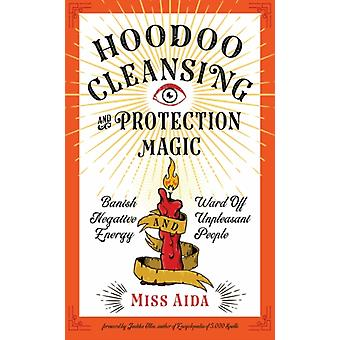 Hoodoo Cleansing and Protection Magic by Miss Miss Aida Aida