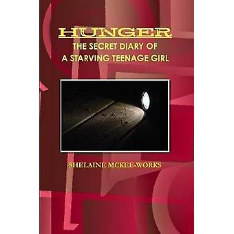 Hunger the Secret Diary of a Starving Teenage Girl by Shelaine McKee-