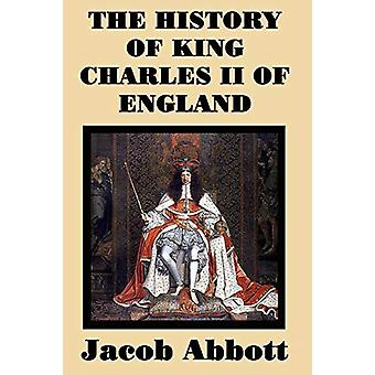 The History of King Charles II of England by Jacob Abbott - 978151541
