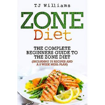 Zone Diet - The Ultimate Beginners Guide to the Zone Diet (Includes 75