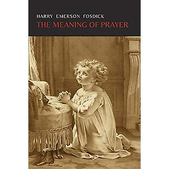 The Meaning of Prayer by Harry Emerson Fosdick - 9781614276234 Book