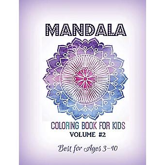 Mandala Coloring Book for Kids Volume #2 - Best for Ages 3 to 10 by Ki