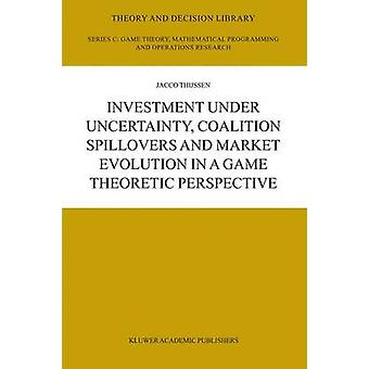 Investment under Uncertainty Coalition Spillovers and Marke by Jacco Thijssen