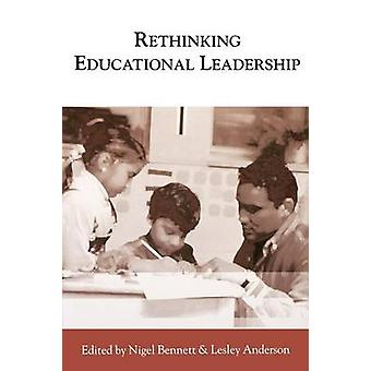 Rethinking Educational Leadership  Challenging the Conventions by Edited by Nigel D Bennett & Edited by Lesley Anderson