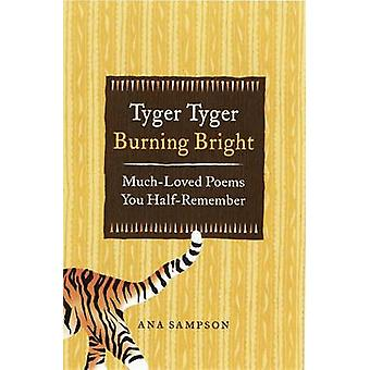 Tyger Tyger - Burning Bright - Much-Loved Poems You Half-Remember by A