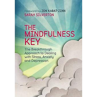 The Mindfulness Key - The Breakthrough Approach to Dealing with Stress