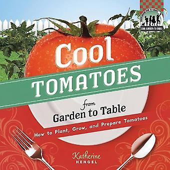 Cool tomaten uit de tuin aan tabel: How to Plant, groeien, en het voorbereiden van tomaten