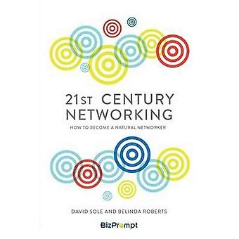 21st-Century Networking: How to Become a Natural Networker
