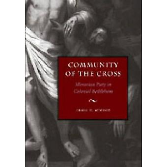 Community of the Cross Moravian Piety in Colonial Bethlehem by Atwood & Craig D.
