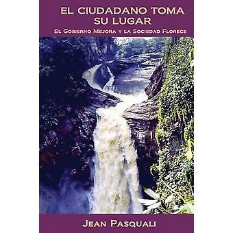 EL CIUDADANO TOMA SU LUGAR EL GOBIERNO MEJORA Y LA SOCIEDAD FLORECE door Pasquali & Jean
