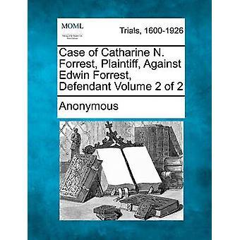 Tilfælde af Catharine N. Forrest sagsøger mod Edwin Forrest sagsøgte bind 2 af 2 af anonym