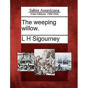 The weeping willow. by Sigourney & L H