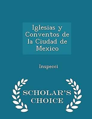 Iglesias y Conventos de la Ciudad de Mexico  Scholars Choice Edition by Inspecci