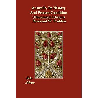 Australien sin historie og nutid betingelse illustreret udgave af Pridden & Reverend W.