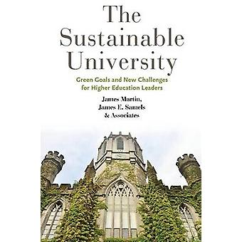 The Sustainable University Green Goals and New Challenges for Higher Education Leaders by Martin & James