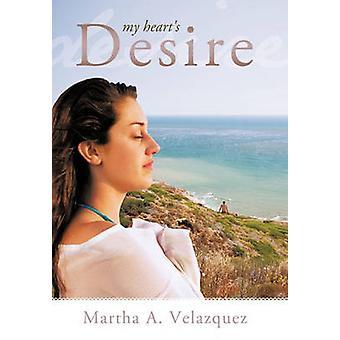 My Hearts Desire by Martha a. Velazquez & A. Velazquez