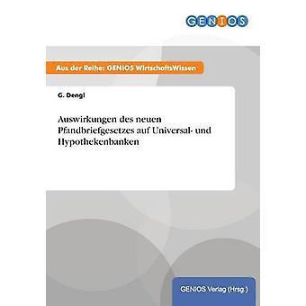 Auswirkungen des Neuen Pfandbriefgesetzes Auf Universal Und Hypothekenbanken von Dengl & G.