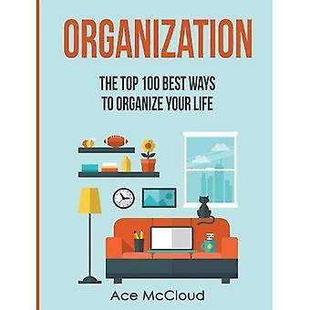 Organization: The Top 100 Best Ways to Organize Your� Life (Organize Your Life & Home with the Organizational)