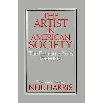 The Artist in American Society - The Formative Years - 1790-1860 by Ne