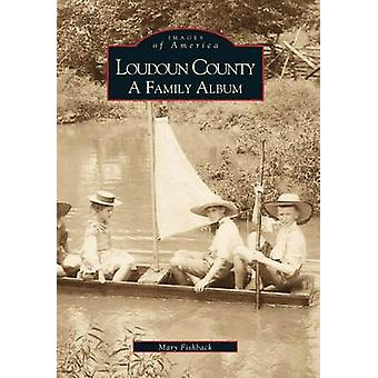 Loudoun County - A Family Album by Mary Fishback - 9780738506708 Book