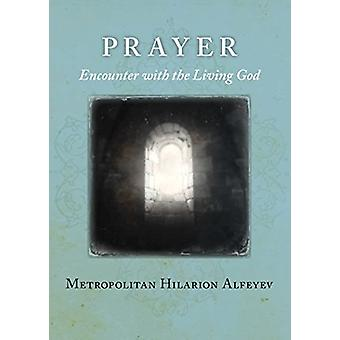Prayer - Encounter with the Living God by Ilarion - 9780881415285 Book
