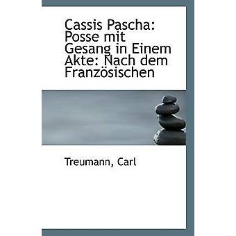 Cassis Pascha - Posse Mit Gesang in Einem Akte - Nach Dem Franzosischen