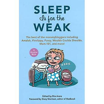 Sleep is for the Weak - The Best of the Mommybloggers Including Amalah