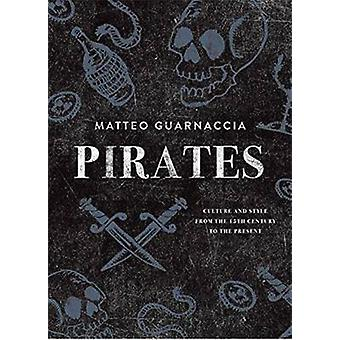 Pirates - Culture and Style from the 15th Century to the Present by Ma