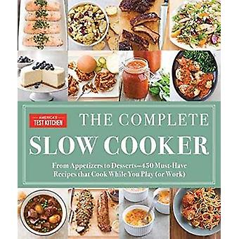 The Complete Slow Cooker - From Appetizers to Desserts - 400 Must-Have